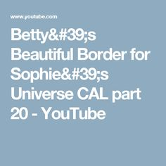 Betty's Beautiful Border for Sophie's Universe CAL part 20 - YouTube
