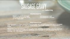 Sausage gravy recipe Southern Living.  http://www.southernliving.com/food/how-to/sausage-gravy-video?xid=socialflow_facebook