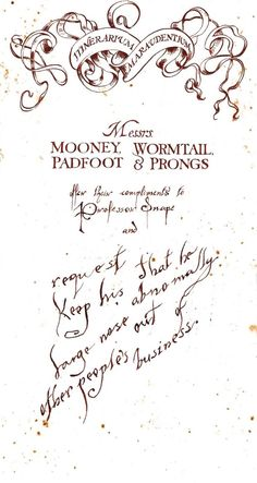 Messrs MOONEY WORMTAIL PADFOOT & PRONGS warm regards, but please do not mess with snape