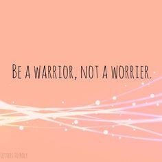 Be a warrior!