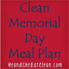 Want to celebrate Memorial Day with good friends and good food but dont want to lose sight of your goals?  Check out our Memorial Day Fest that wont wreck havoc on your waistline! Clean Memorial Day Meal Plan! #eatclean #cleaneating #heandsheeatclean #memorialday #summer