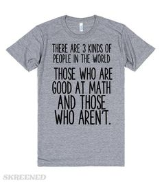 THERE ARE THREE KIDS OF PEOPLE IN THIS WORLD  FUNNY MATH SHIRT Printed on Skreened T-Shirt