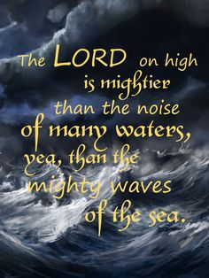 Psalm 93: The Lord on high is mightier....