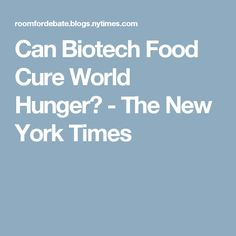 Can Biotech Food Cure World Hunger? - The New York Times