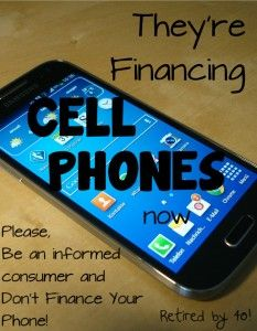 They're Financing Cell Phones Now.... http://www.retiredby40blog.com/2014/06/26/theyre-financing-cell-phones-now/