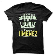 I May Be Wrong ...But I Highly Doubt It Im JIMENEZ - Aw - #shirt skirt #disney sweatshirt. SIMILAR ITEMS => https://www.sunfrog.com/Holidays/I-May-Be-Wrong-But-I-Highly-Doubt-It-Im-JIMENEZ--Awesome-Shirt-.html?68278