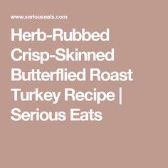 Herb-Rubbed Crisp-Skinned Butterflied Roast Turkey Recipe   Serious ...