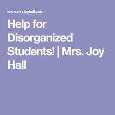 Help for Disorganized Students! | Mrs. Joy Hall
