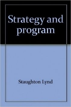 strategy and program two essays toward a new american socialism - staughton lynd 1973