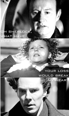 """Oh Sherlock, what have you done?"" ""Your loss would break my heart."""