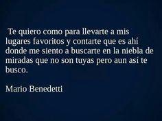 Mario Benedetti., extracto de poema te quiero como para...