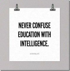 Never confuse education with intelligence | Anonymous ART of Revolution