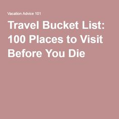 Travel Bucket List: 100 Places to Visit Before You Die