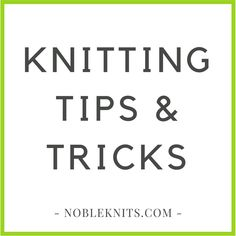 Improve your knitting skills! Lots of tips and tricks to knit better and faster!