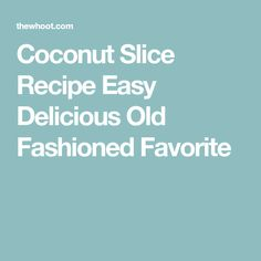 Coconut Slice Recipe Easy Delicious Old Fashioned Favorite High Tea Food, Coconut Slice, Slice Recipe, Recipies, Goodies, Easy Meals, Food And Drink, Cooking Recipes, Sweets