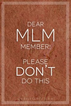 Dear Friend/MLM Member: Please Don't Do This! For the purposes of the article I am defining Multi-level Marketing as any business that has a downline. So, if you're intetrested in MLMs, this article is for you! Business Help, Home Based Business, Online Business, Business Ideas, Business Marketing, Internet Marketing, Online Marketing, Marketing Training, Direct Marketing