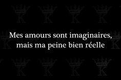 Mes amours sont imaginaires, mais ma peine bien réelle