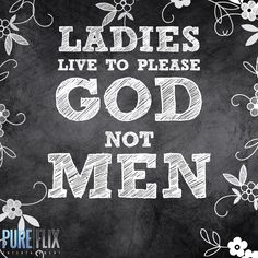 Ladies live to please GOD not Men -