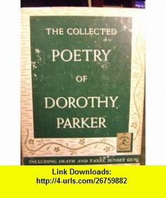 THE COLLECTED POETRY OF DOROTHY PARKER Dorothy Parker ,   ,  , ASIN: B000GEWQ1G , tutorials , pdf , ebook , torrent , downloads , rapidshare , filesonic , hotfile , megaupload , fileserve