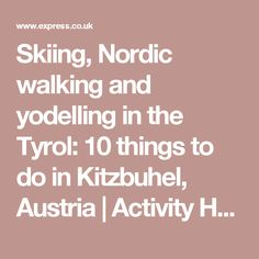 Skiing, Nordic walking and yodelling in the Tyrol: 10 things to do in Kitzbuhel, Austria | Activity Holidays | Travel | Express.co.uk