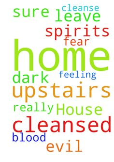 House cleanse -  Please pray for my home to be cleansed. Upstairs has a really dark feeling of fear upstairs. Im not sure why Im praying that all evil spirits leave and this home be cleansed in Jesus blood. Thank you. Amen.  Posted at: https://prayerrequest.com/t/zyu #pray #prayer #request #prayerrequest