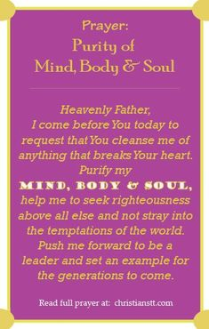 Prayer for Purity of Mind, Body & Soul. Psalm 51:10 Create in me a clean heart, O God, and renew a right spirit within me.