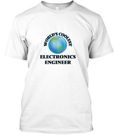 World's Coolest Electronics Engineer White T-Shirt Front - This is the perfect gift for someone who loves Electronics Engineer. Thank you for visiting my page (Related terms: World's coolest,Worlds Greatest Electronics Engineer,Electronics Engineer,electronics engineers,elec ...)