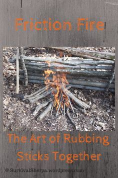 Friction Fire: The Art of Rubbing Sticks Together | Survival Sherpa