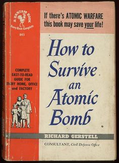 """""""How to Survive an Atomic Bomb"""" ~ A handy little book to have around the early '60s house."""