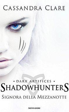 """Atelier dei Libri: Anteprima """"Shadowhunters- Signora della mezzanotte"""" di Cassandra Clare. Tornano gli Shadowhunters con una nuova serie!"""