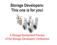 SNIA is putting on the Storage Developer Conference Sept 15 – 18 at the Santa Clara Convention Center. This event may be just the place to get up to speed on all areas of storage technology that storage developers need. http://storageswiss.com/2014/08/21/storage-developers-this-ones-for-you/