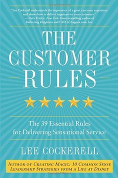 The Customer Rules: The 39 Essential Rules for Delivering Sensational Service by Lee Cockerell,http://www.amazon.com/dp/0770435602/ref=cm_sw_r_pi_dp_vyLxsb0PAJ4M9A10
