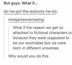 thank the heavens this isn't true i personally think we just relate to that person(i.e. acting how you would)