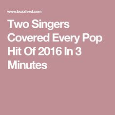 Two Singers Covered Every Pop Hit Of 2016 In 3 Minutes
