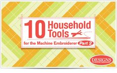 10 Household Tools for the Machine Embroiderer Part 2 We received such a positive response from my recent blog: 12 Household Tools for the Machine Embroiderer that I decided to revisit this subject...