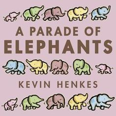 A Parade of Elephants Kevin Henkes Greenwillow Books, An Imprint of HarperCollins Publishers, Picture Book. Kevin Henkes Books, New Books, Good Books, Elephant Book, List Of Animals, 1 Year Olds, Story Time, Baby Shower Decorations, The Book