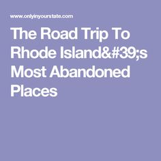 The Road Trip To Rhode Island's Most Abandoned Places