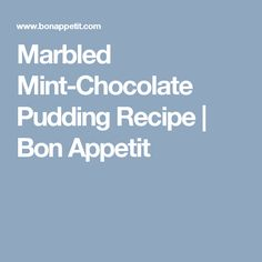 Marbled Mint-Chocolate Pudding Recipe | Bon Appetit