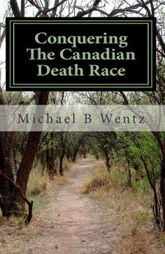 Conquering The Canadian Death Race by Michael B Wentz, http://www.amazon.com/dp/1456309137/ref=cm_sw_r_pi_dp_MnTmrb0RKNQ2K