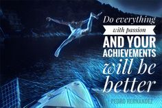 """""""Do everything with passion and your achievements will be better"""" - Pedro Hernández #successful #success #startups #startup #goal #goals #objective #business #entrepreneurship #entrepreneur #big #small #passion #overcoming #personal #growth #advanced #professional #energy"""