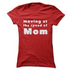 Moving at ︻ the speed of Mom!Designed by Single Dad Laughing (facebook.com/singledadlaughing).  When you buy this shirt, you support great blogging, own an awesome shirt, and help others through the SDL Quiet Goodness Fund.Mom,hurry,mother
