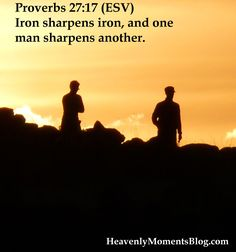 Proverbs 27:17 Iron sharpens iron, and one man sharpens another. #Bible #Jesus #Christian #verse #scripture #quote