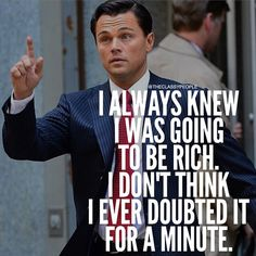 Positive Quotes : Wolf of Wall Street Quotes Wolf Of Wall Street, Motivational Memes, Inspirational Quotes, Jordan Belfort Quotes, Street Quotes, Millionaire Quotes, Wisdom Quotes, Shyari Quotes, Bitch Quotes