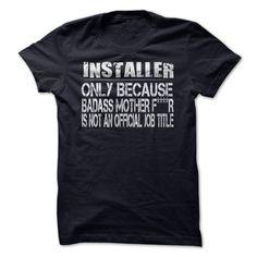 Installer Only Because Badass Mother T Shirt