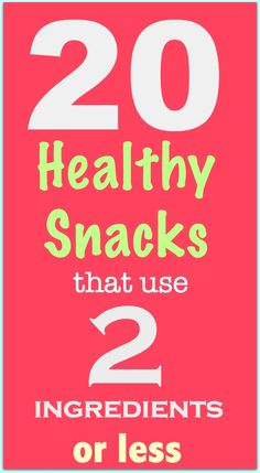Twenty Snack Ideas- Using two ingredients or less