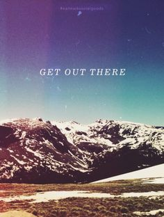 Wise Words – Get Out There  I'm ready… where should we go?? :) #getoutthere