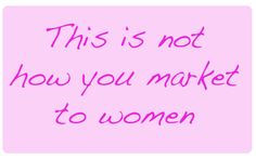 Marketing to women, some myths, and what works