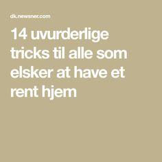 14 uvurderlige tricks til alle som elsker at have et rent hjem