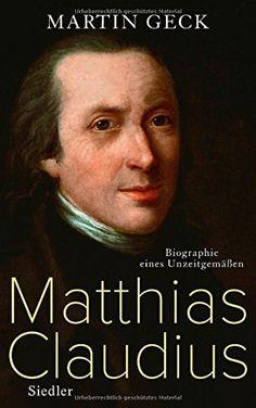 Matthias Claudius: Biographie eines Unzeitgemäßen: Amazon.de: Martin Geck: Bücher