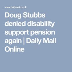 Doug Stubbs denied disability support pension again Pretty Tough, Prince Albert, People Magazine, Meghan Markle, Disability, Relationship Advice, Mail Online, How To Get, Daily Mail